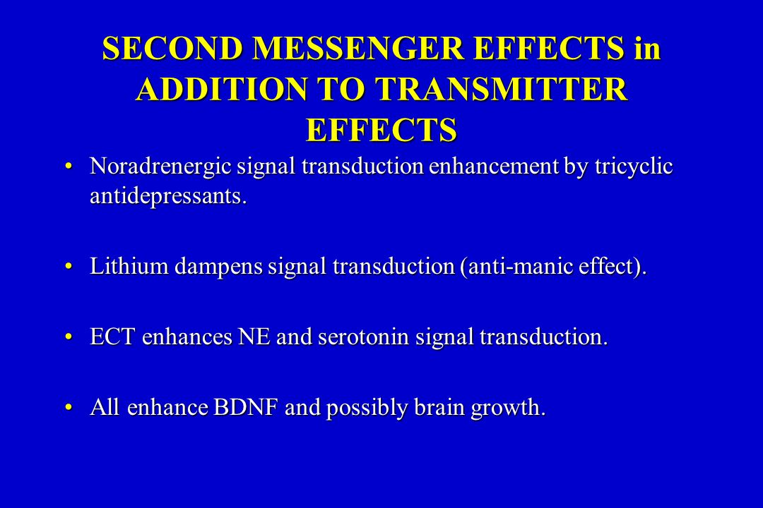 SECOND MESSENGER EFFECTS in ADDITION TO TRANSMITTER EFFECTS Noradrenergic signal transduction enhancement by tricyclic antidepressants.Noradrenergic signal transduction enhancement by tricyclic antidepressants.