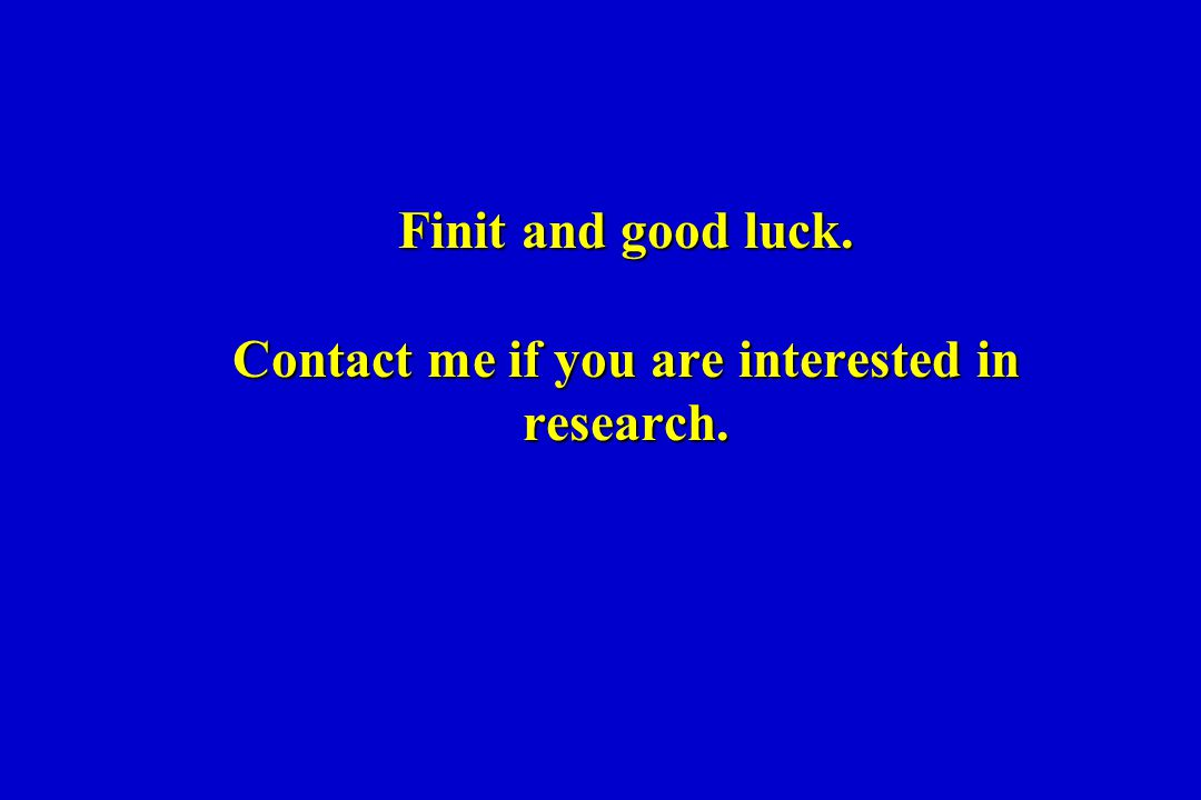Finit and good luck. Contact me if you are interested in research.