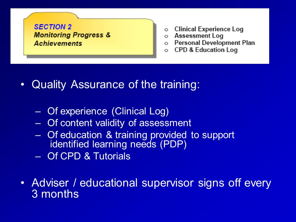 Quality Assurance of the training: – Of experience (Clinical Log) – Of content validity of assessment – Of education & training provided to support id