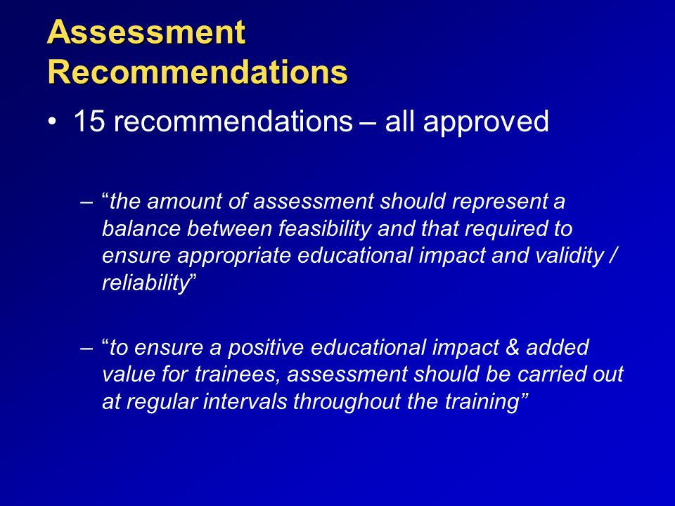 """Assessment Recommendations 15 recommendations – all approved –""""the amount of assessment should represent a balance between feasibility and that requir"""
