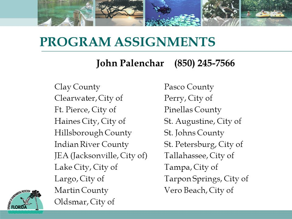 PROGRAM ASSIGNMENTS John Palenchar (850) 245-7566 Clay CountyPasco County Clearwater, City ofPerry, City of Ft.