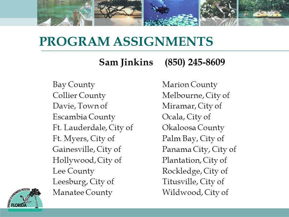 PROGRAM ASSIGNMENTS Sam Jinkins (850) 245-8609 Bay CountyMarion County Collier CountyMelbourne, City of Davie, Town ofMiramar, City of Escambia CountyOcala, City of Ft.