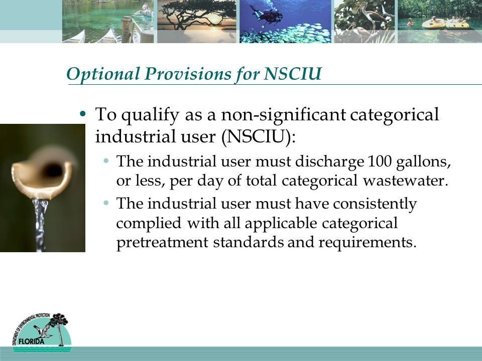 Optional Provisions for NSCIU To qualify as a non-significant categorical industrial user (NSCIU): The industrial user must discharge 100 gallons, or less, per day of total categorical wastewater.