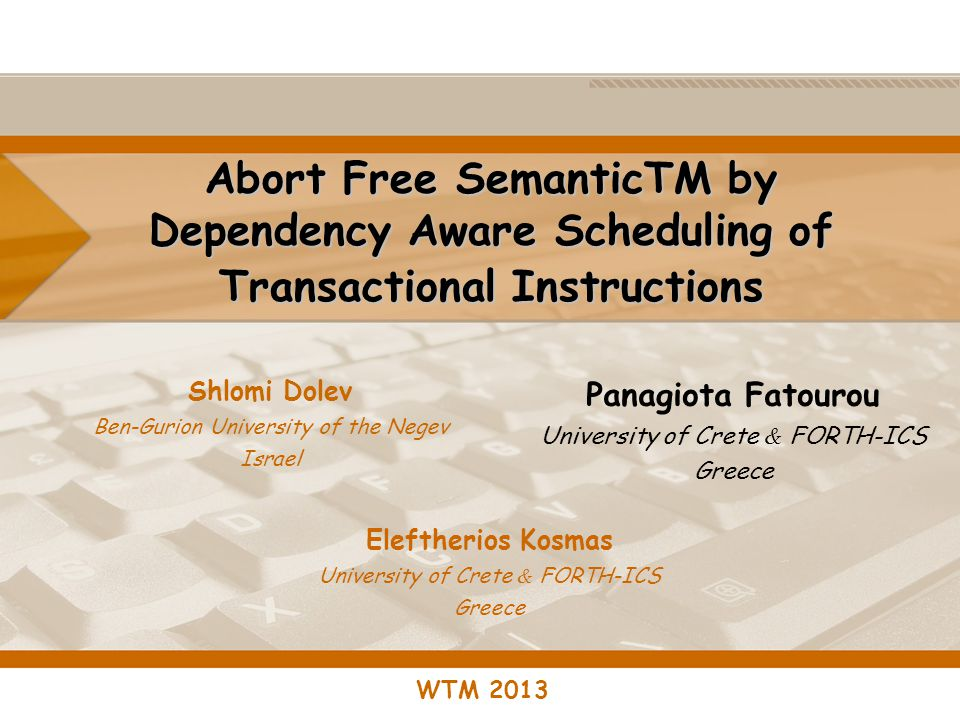 Abort Free SemanticTM by Dependency Aware Scheduling of Transactional Instructions Shlomi Dolev Ben-Gurion University of the Negev Israel WTM 2013 Pan