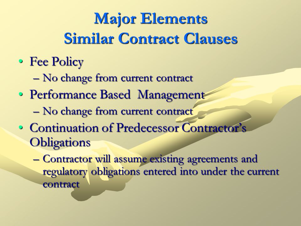 Major Elements Similar Contract Clauses Fee PolicyFee Policy –No change from current contract Performance Based ManagementPerformance Based Management
