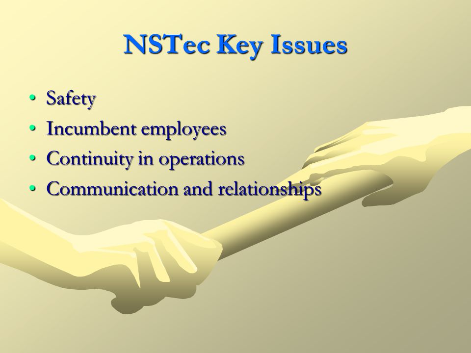 NSTec Key Issues SafetySafety Incumbent employeesIncumbent employees Continuity in operationsContinuity in operations Communication and relationshipsC