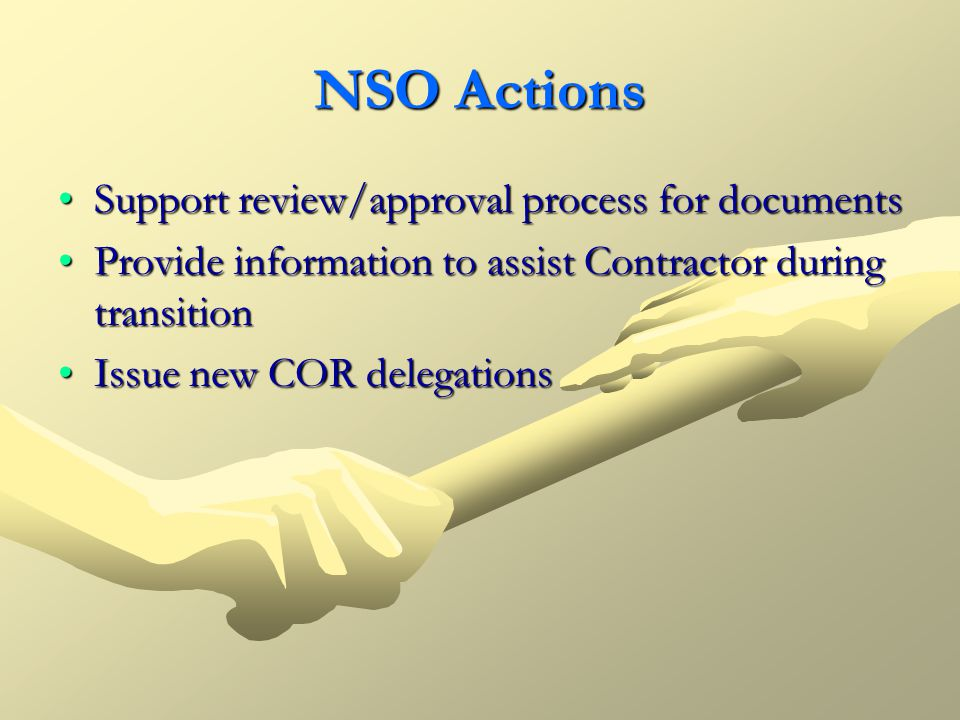 NSO Actions Support review/approval process for documentsSupport review/approval process for documents Provide information to assist Contractor during
