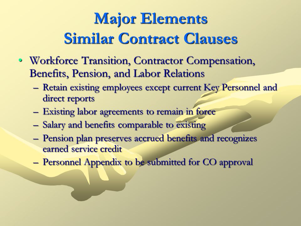 Major Elements Similar Contract Clauses Workforce Transition, Contractor Compensation, Benefits, Pension, and Labor RelationsWorkforce Transition, Con