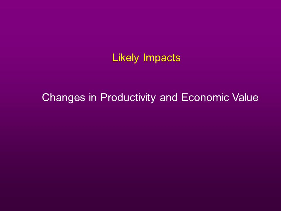 Likely Impacts Changes in Productivity and Economic Value