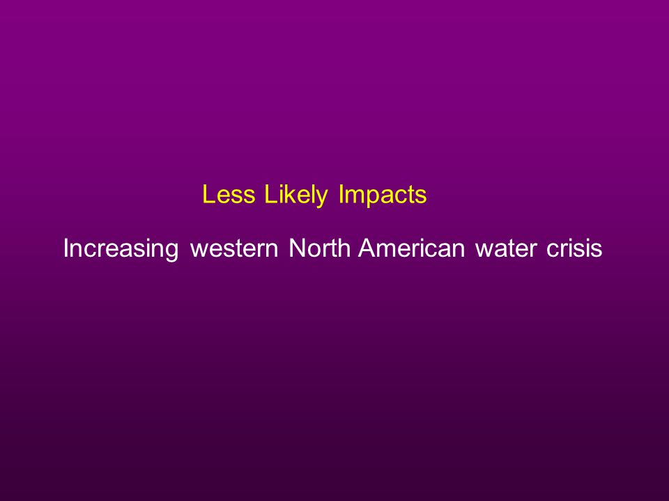 Less Likely Impacts Increasing western North American water crisis