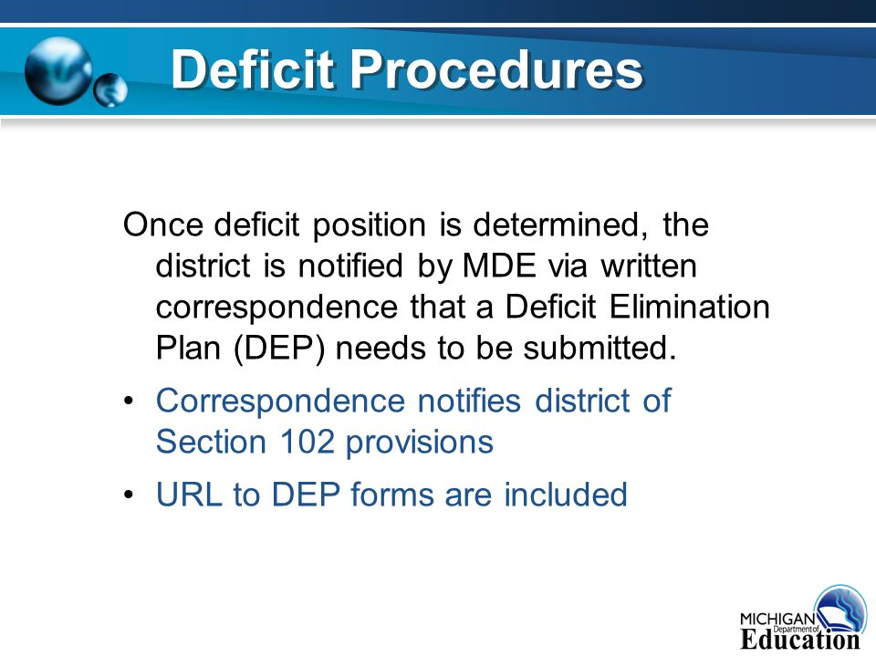Once deficit position is determined, the district is notified by MDE via written correspondence that a Deficit Elimination Plan (DEP) needs to be submitted.