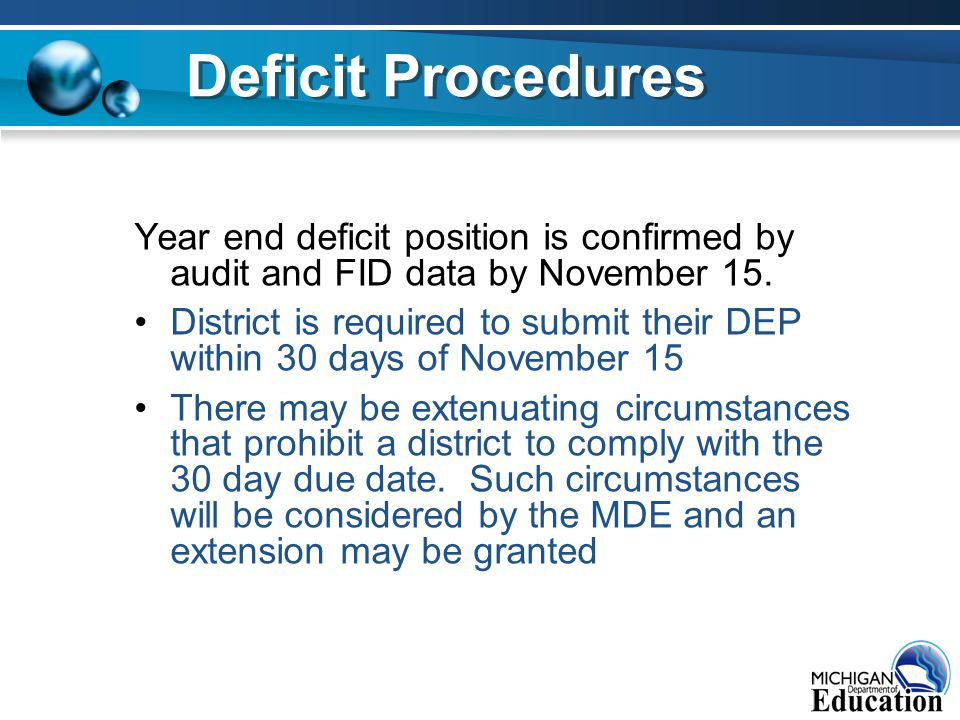 Year end deficit position is confirmed by audit and FID data by November 15. District is required to submit their DEP within 30 days of November 15 Th