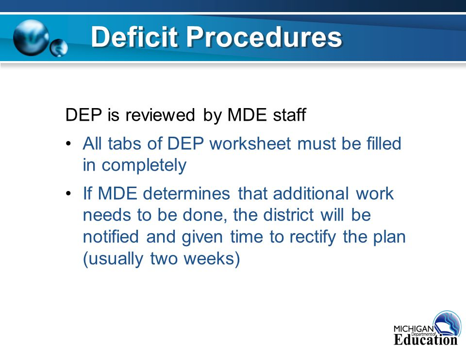 DEP is reviewed by MDE staff All tabs of DEP worksheet must be filled in completely If MDE determines that additional work needs to be done, the distr