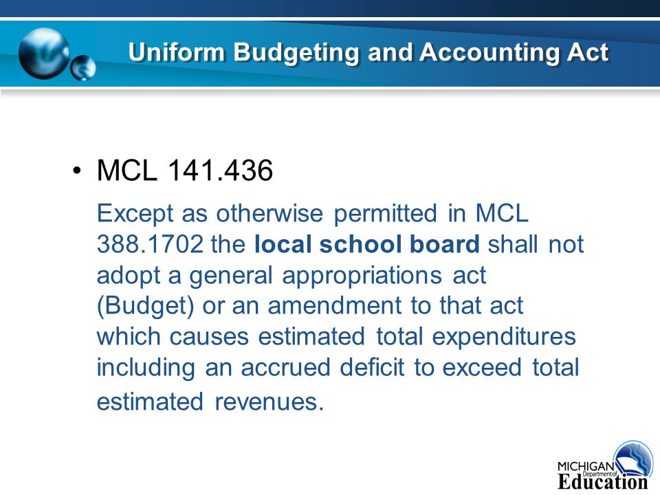MCL 141.436 Except as otherwise permitted in MCL 388.1702 the local school board shall not adopt a general appropriations act (Budget) or an amendment