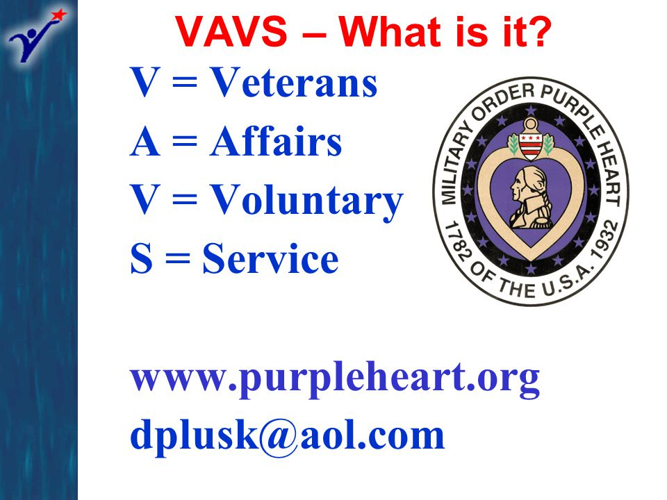 Local VAVS Representative Responsibilities Assist with improving the VAVS program Provide input/feedback to VA staff & VAVS Committee Recruit volunteers Promote donations of financial & material goods Advise & inform organization of VAVS and VA issues and concerns Attend and participate in VAVS meetings Assist in the removal of organization's volunteers when necessary Serve on subcommittees and task groups Maintain organization's records (hours, donations) Coordinate facility activities and projects Conduct Annual Joint Reviews Register as a RS Volunteer