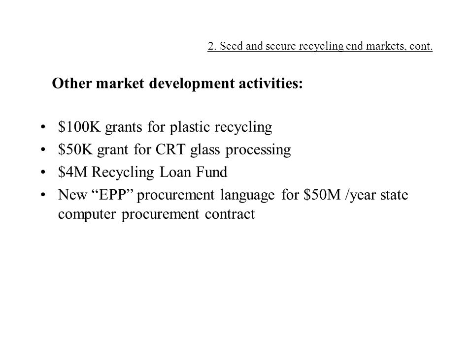 "$100K grants for plastic recycling $50K grant for CRT glass processing $4M Recycling Loan Fund New ""EPP"" procurement language for $50M /year state com"