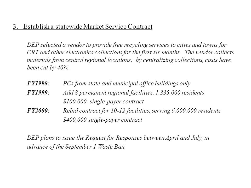 3. Establish a statewide Market Service Contract DEP selected a vendor to provide free recycling services to cities and towns for CRT and other electr