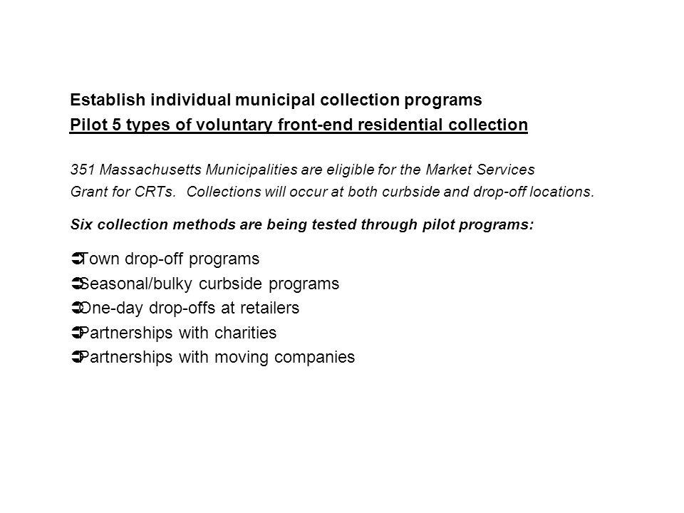 Establish individual municipal collection programs Pilot 5 types of voluntary front-end residential collection 351 Massachusetts Municipalities are el