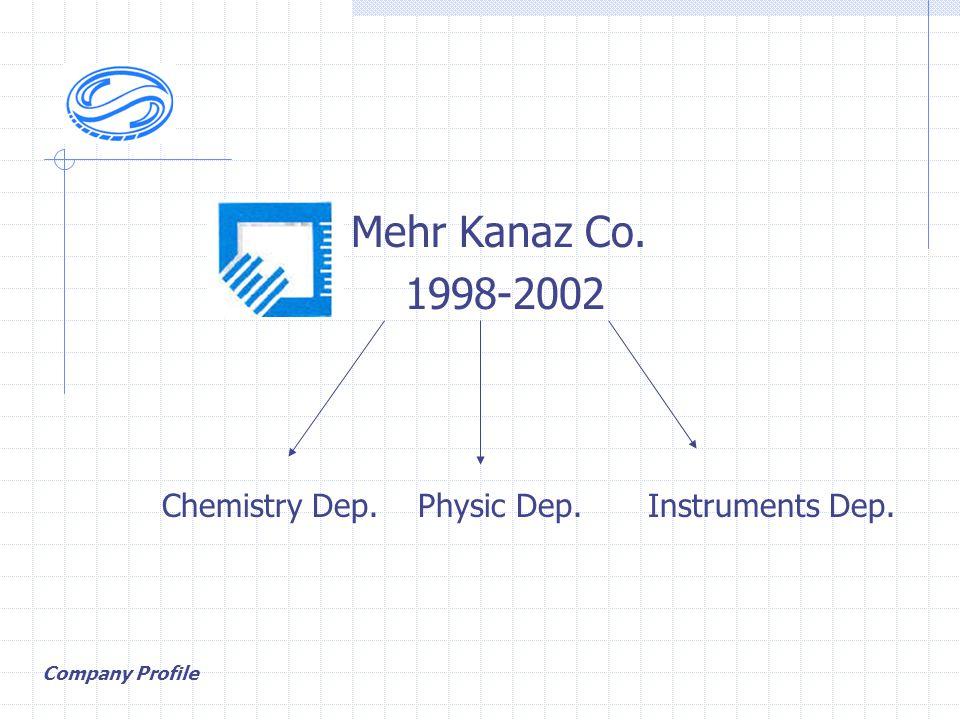 Mehr Kanaz Co. 1998-2002 Chemistry Dep. Physic Dep. Instruments Dep. Company Profile