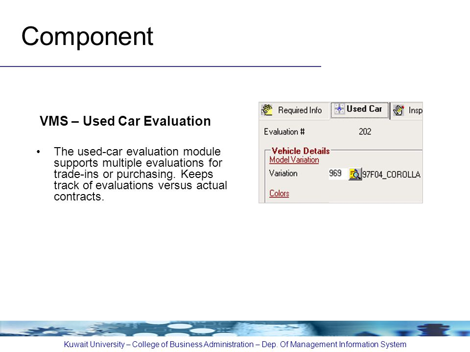 Component VMS – Used Car Evaluation The used-car evaluation module supports multiple evaluations for trade-ins or purchasing.