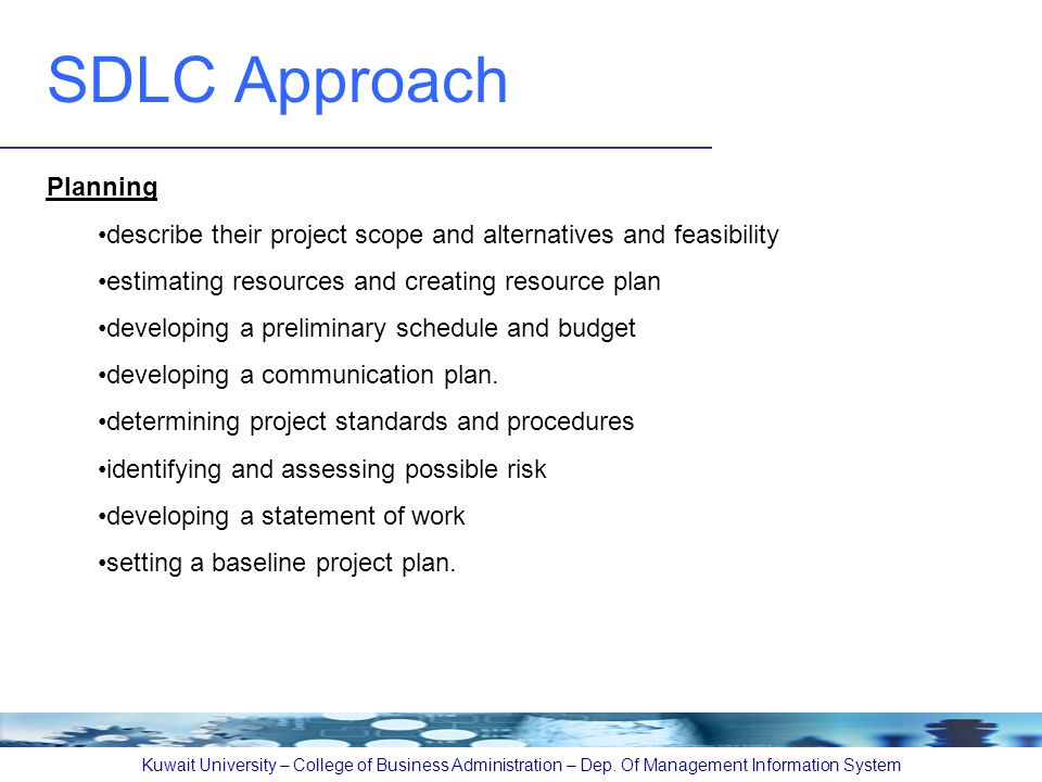 SDLC Approach Kuwait University – College of Business Administration – Dep. Of Management Information System Planning describe their project scope and