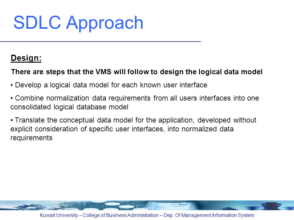 SDLC Approach Kuwait University – College of Business Administration – Dep. Of Management Information System Design: There are steps that the VMS will