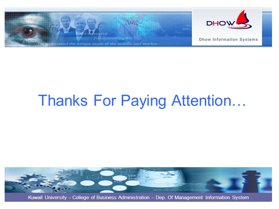 Thanks For Paying Attention… Kuwait University – College of Business Administration – Dep.