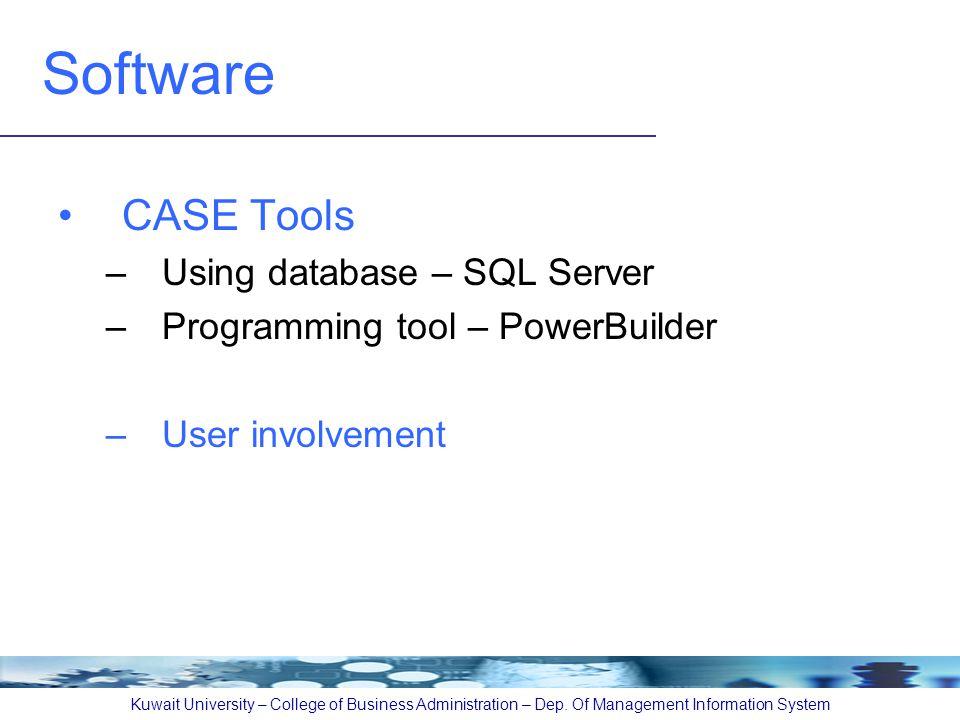 Software CASE Tools –Using database – SQL Server –Programming tool – PowerBuilder –User involvement Kuwait University – College of Business Administration – Dep.