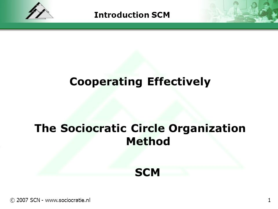 © 2007 SCN - www.sociocratie.nl22 Setting up a sociocratic circle 1.Choose a facilitator 2.Deciding on notetaking 3.Registering policy decisions in logbook 4.Choosing a representative