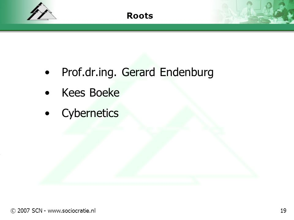 © 2007 SCN - www.sociocratie.nl19 Roots Prof.dr.ing. Gerard Endenburg Kees Boeke Cybernetics