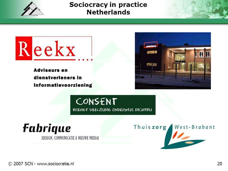 © 2007 SCN - www.sociocratie.nl20 Sociocracy in practice Netherlands