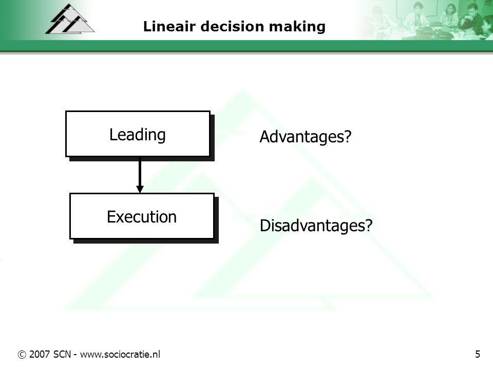 © 2007 SCN - www.sociocratie.nl5 Lineair decision making Leading Execution Advantages.