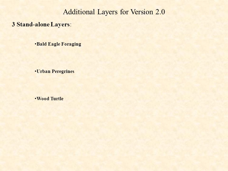 Additional Layers for Version 2.0 Bald Eagle Foraging Urban Peregrines Wood Turtle 3 Stand-alone Layers: