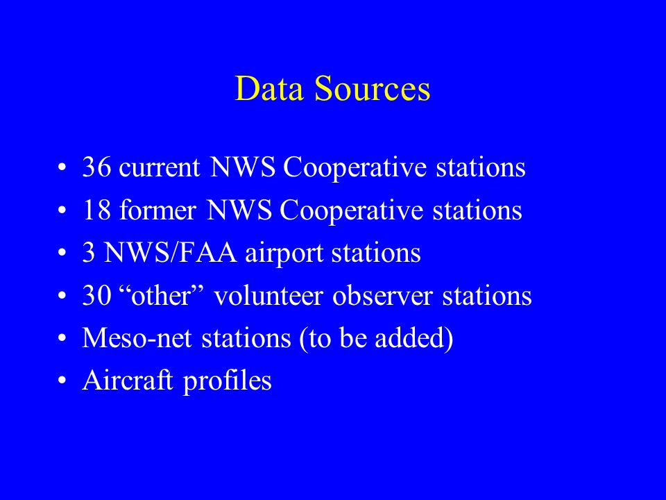 "Data Sources 36 current NWS Cooperative stations 18 former NWS Cooperative stations 3 NWS/FAA airport stations 30 ""other"" volunteer observer stations"