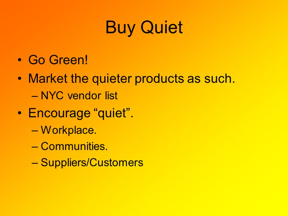Buy Quiet Go Green. Market the quieter products as such.