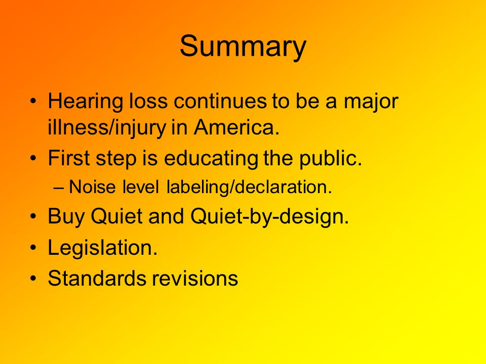 Summary Hearing loss continues to be a major illness/injury in America.