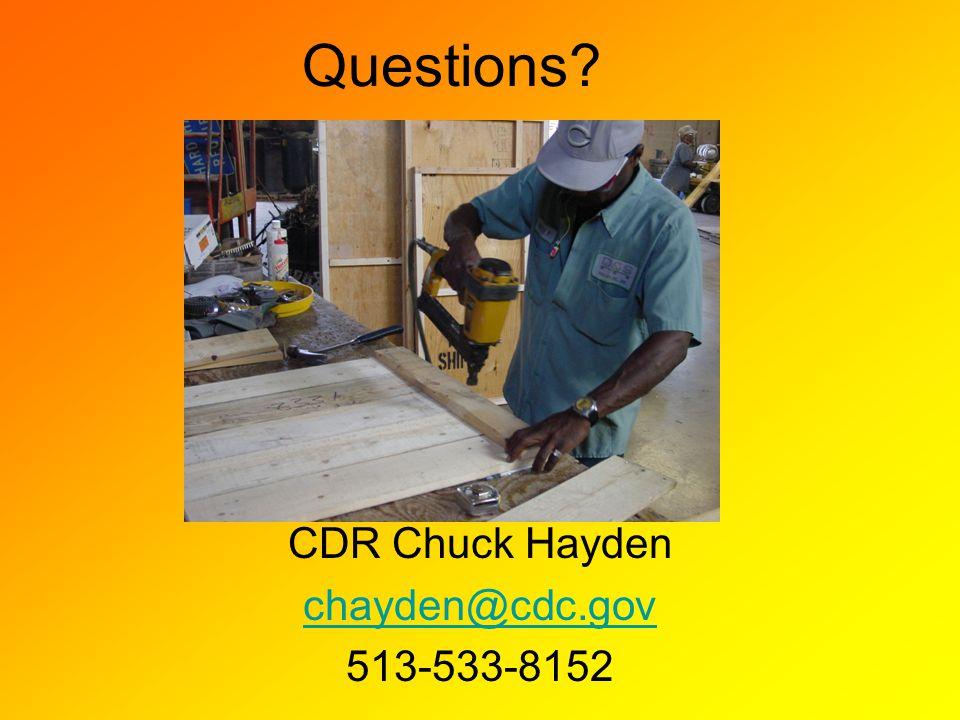 Questions CDR Chuck Hayden chayden@cdc.gov 513-533-8152