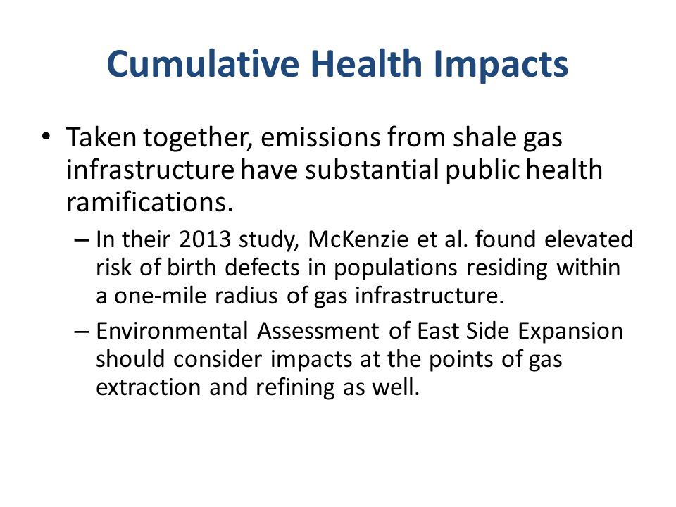 Cumulative Health Impacts Taken together, emissions from shale gas infrastructure have substantial public health ramifications.