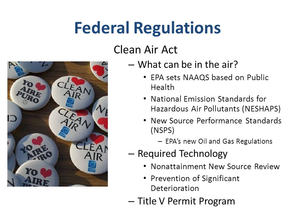 Federal Regulations Clean Air Act – What can be in the air.