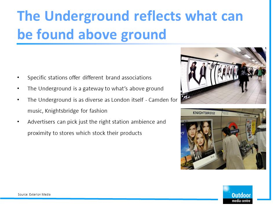 The Underground reflects what can be found above ground Specific stations offer different brand associations The Underground is a gateway to what's ab