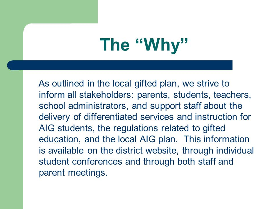 "The ""Why"" As outlined in the local gifted plan, we strive to inform all stakeholders: parents, students, teachers, school administrators, and support"