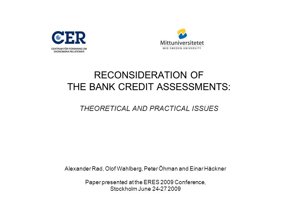 RECONSIDERATION OF THE BANK CREDIT ASSESSMENTS: THEORETICAL AND PRACTICAL ISSUES Alexander Rad, Olof Wahlberg, Peter Öhman and Einar Häckner Paper pre