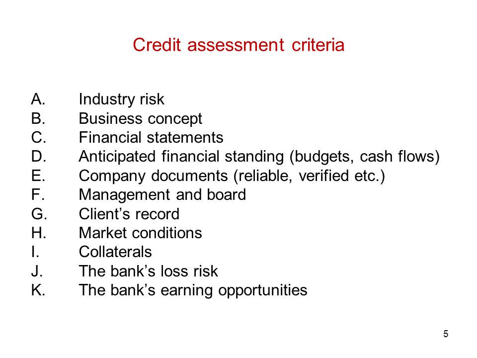5 Credit assessment criteria A. Industry risk B. Business concept C.