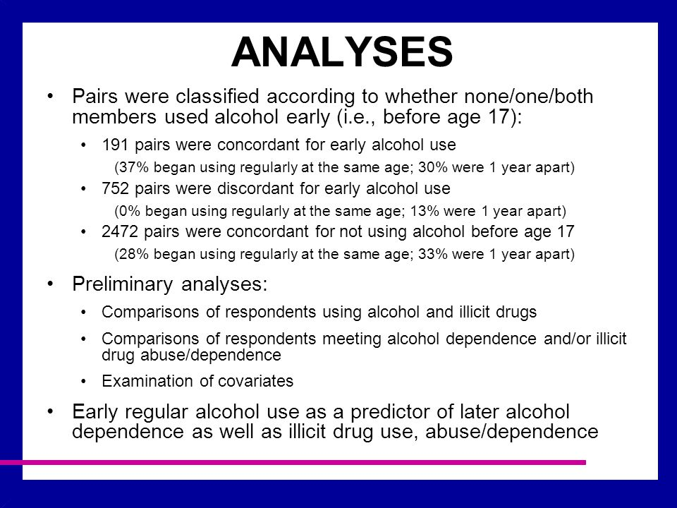 ANALYSES Pairs were classified according to whether none/one/both members used alcohol early (i.e., before age 17): 191 pairs were concordant for earl