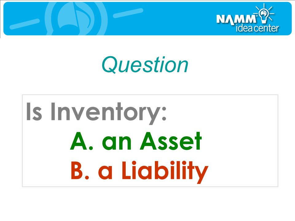 Question Is Inventory: A. an Asset B. a Liability