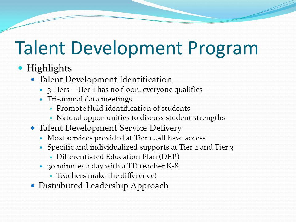 Talent Development Services Tier 1 Needs met largely through classroom differentiation Competitions, clubs, etc.