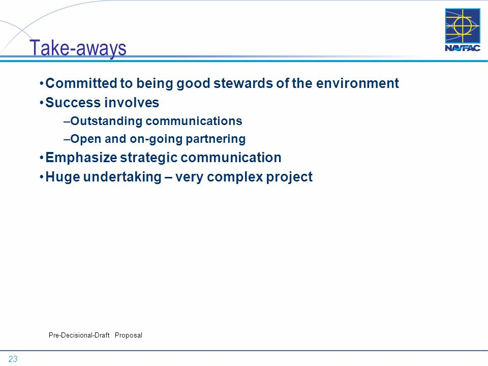 23 Pre-Decisional-Draft Proposal Take-aways Committed to being good stewards of the environment Success involves –Outstanding communications –Open and