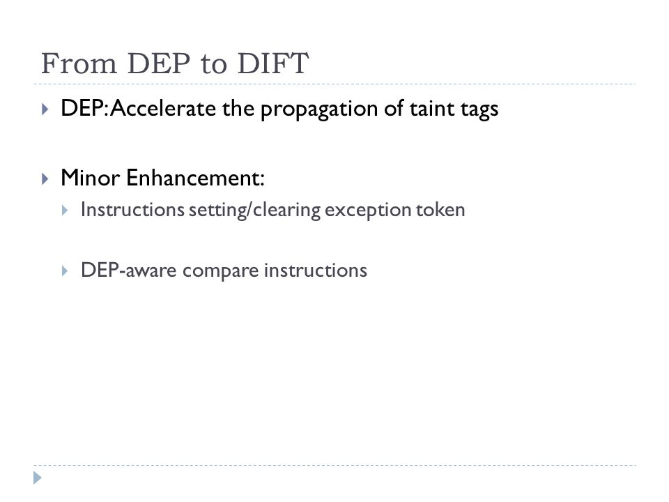 From DEP to DIFT  DEP: Accelerate the propagation of taint tags  Minor Enhancement:  Instructions setting/clearing exception token  DEP-aware compare instructions