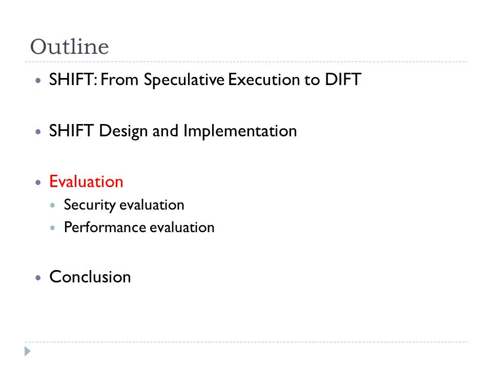 Outline SHIFT: From Speculative Execution to DIFT SHIFT Design and Implementation Evaluation Security evaluation Performance evaluation Conclusion