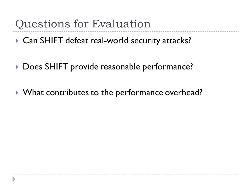 Questions for Evaluation  Can SHIFT defeat real-world security attacks.